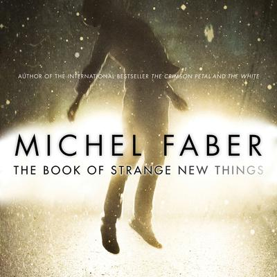 The Book Of Strange New Things Audiobook, by Michel Faber