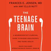 The Teenage Brain: A Neuroscientists Survival Guide to Raising Adolescents and Young Adults Audiobook, by Frances E. Jensen, Amy Ellis Nutt