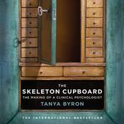 The Skeleton Cupboard: The Making of a Clinical Psychologist Audiobook, by Tanya Byron