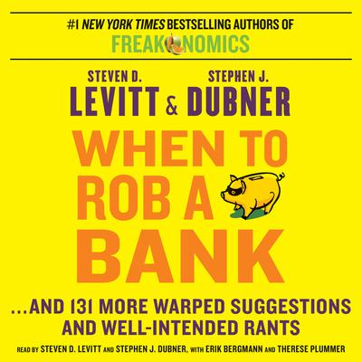 When to Rob a Bank: ...And 131 More Warped Suggestions and W Audiobook, by Steven D. Levitt