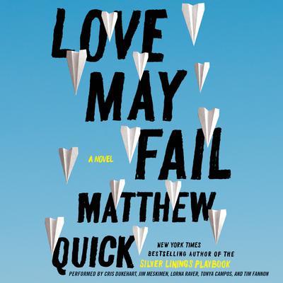 Love May Fail: A Novel Audiobook, by Matthew Quick