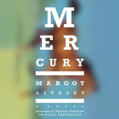 Mercury: A Novel Audiobook, by Margot Livesey