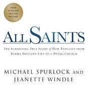 All Saints: The Surprising Story of How Refugees From Burma Brought Life to a Dying Church Audiobook, by Jeanette Windle, Michael Spurlock