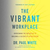 The Vibrant Workplace: Overcoming the Obstacles to Building a Culture of Appreciation Audiobook, by Paul White