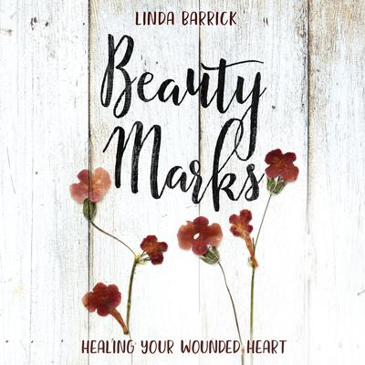 Beauty Marks: Healing Your Wounded Heart Audiobook, by Linda Barrick