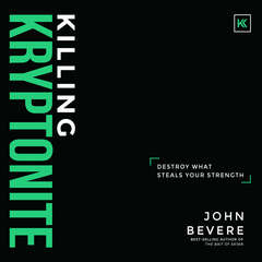 Killing Kryptonite: Destroy What Steals Your Strength Audiobook, by John Bevere