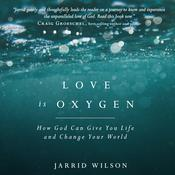 Love is Oxygen: How God Can Give You Life and Change Your World Audiobook, by Jarrid Wilson