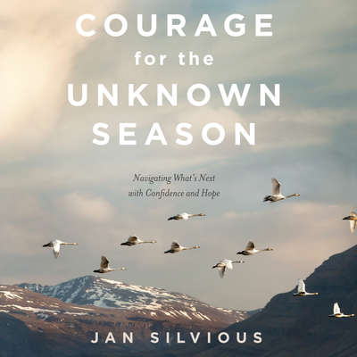 Courage for the Unknown Season: Navigating Whats Next with Confidence and Hope Audiobook, by Jan Silvious
