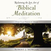 Moments of Reflection: Reclaiming the Lost Art of Biblical Meditation: Find True Peace in Jesus Audiobook, by Robert Morgan