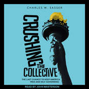 Crushing the Collective: The Last Chance to Keep America Free and Self-Governing Audiobook, by Charles W. Sasser