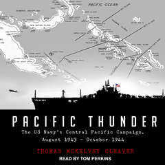 Pacific Thunder: The US Navys Central Pacific Campaign, August 1943–October 1944 Audiobook, by Thomas McKelvey Cleaver