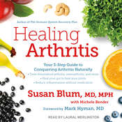 Healing Arthritis: Your 3-Step Guide to Conquering Arthritis Naturally Audiobook, by Susan Blum, MD, MPH, Michele Bender