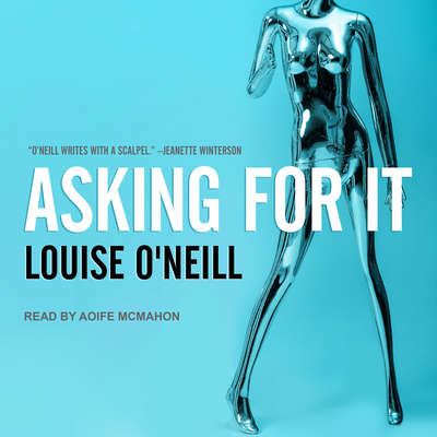 Asking For It Audiobook, by Louise O'Neill