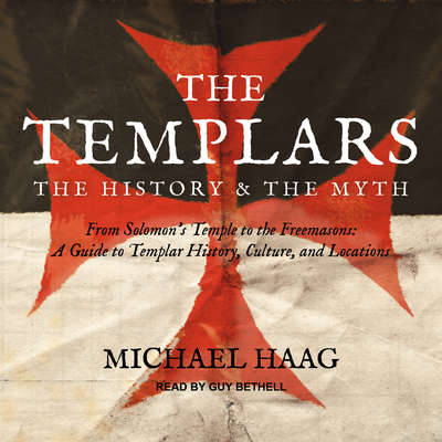 The Templars: The History and the Myth: From Solomons Temple to the Freemasons Audiobook, by Michael Haag