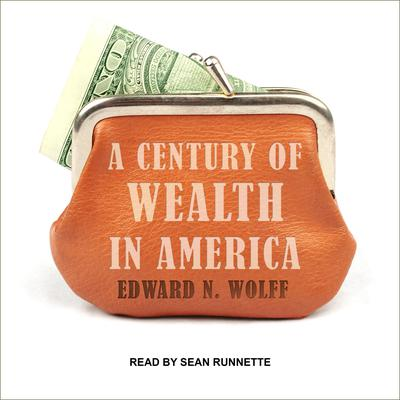 A Century of Wealth in America Audiobook, by Edward N. Wolff