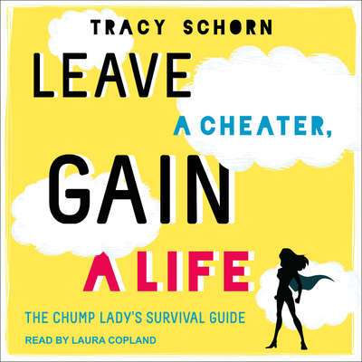 Leave a Cheater, Gain a Life: The Chump Ladys Survival Guide Audiobook, by Tracy Schorn