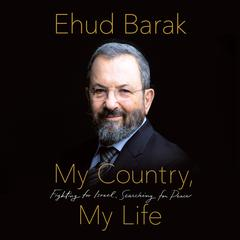 My Country, My Life: Fighting for Israel, Searching for Peace Audiobook, by Ehud Barak