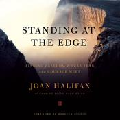 Standing at the Edge: Finding Freedom Where Fear and Courage Meet Audiobook, by Joan Halifax