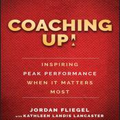 Coaching Up!: Inspiring Peak Performance When It Matters Most Audiobook, by Jordan Fliegel, Kathleen Landis Lancaster