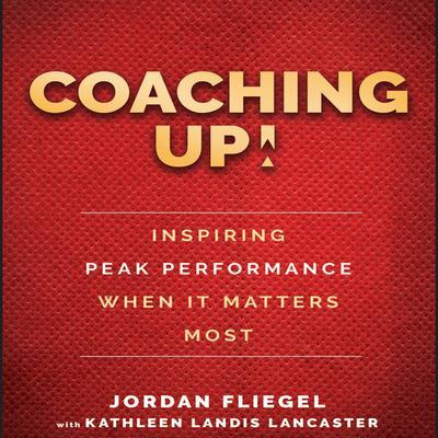 Coaching Up!: Inspiring Peak Performance When It Matters Most Audiobook, by Jordan Fliegel
