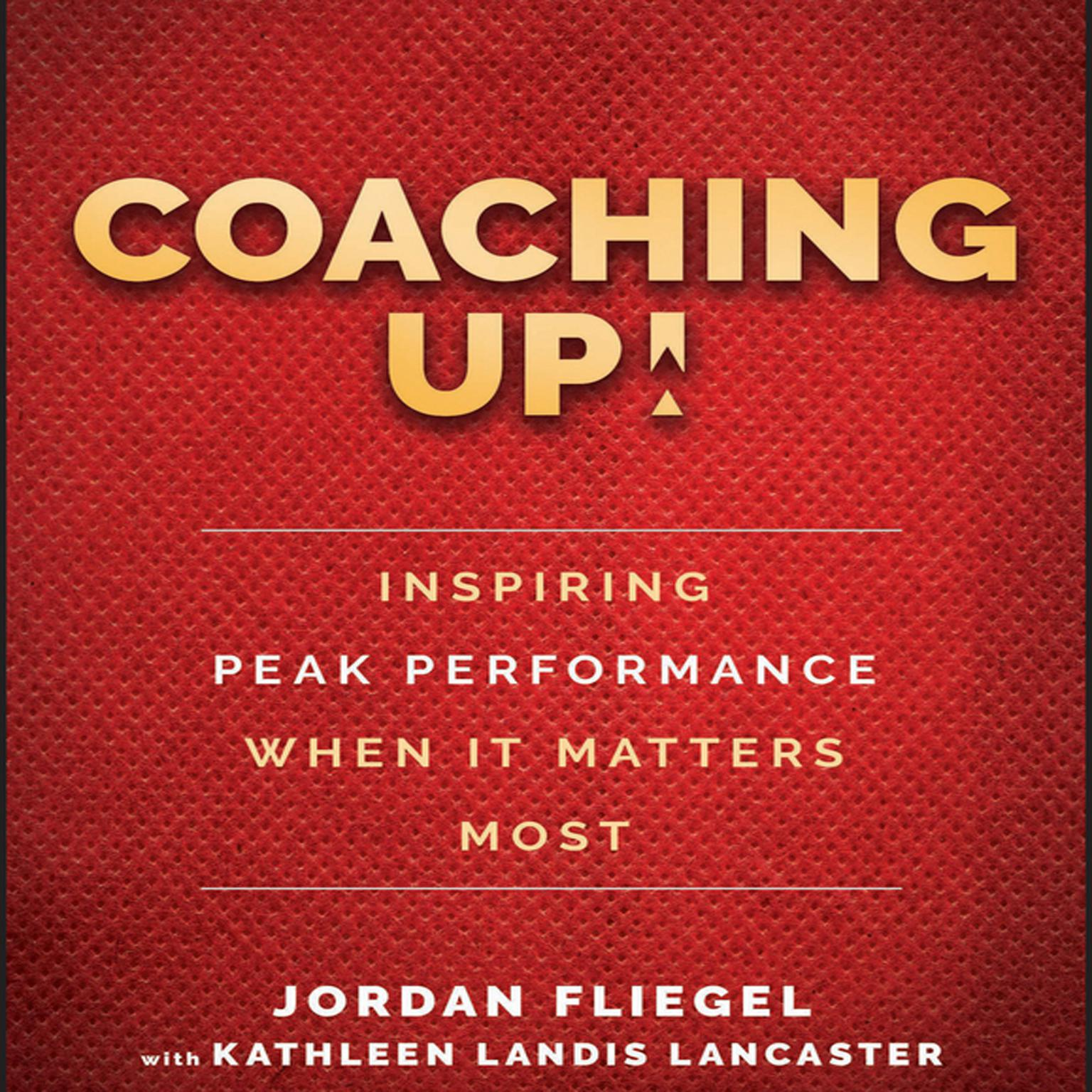 Printable Coaching Up!: Inspiring Peak Performance When It Matters Most Audiobook Cover Art