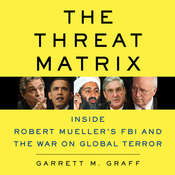 The Threat Matrix: Inside Robert Muellers FBI and the War on Global Terror Audiobook, by Garrett M. Graff