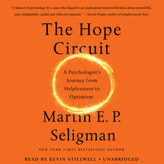 The Hope Circuit: A Psychologists Journey from Helplessness to Optimism Audiobook, by Martin  E. P. Seligman