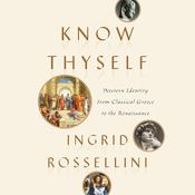 Know Thyself: Western Identity from Classical Greece to the Renaissance Audiobook, by Ingrid Rossellini