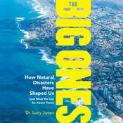 The Big Ones: How Natural Disasters Have Shaped Us (and What We Can Do About Them) Audiobook, by Lucy Jones