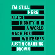 Im Still Here: Black Dignity in a World Made for Whiteness Audiobook, by Austin Channing Brown