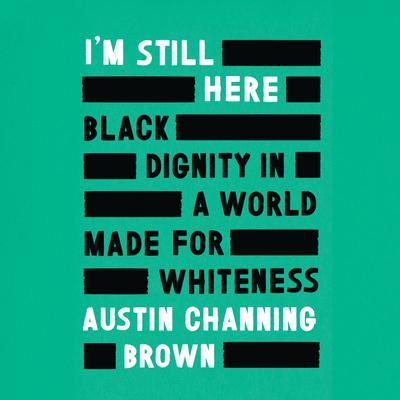 I'm Still Here: Black Dignity in a World Made for Whiteness Audiobook, by Austin Channing Brown