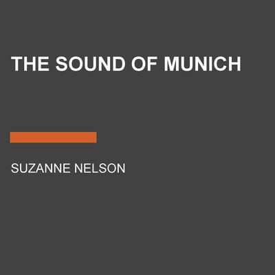 The Sound of Munich Audiobook, by Suzanne Nelson