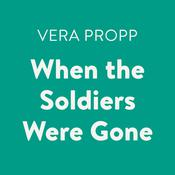 When the Soldiers Were Gone Audiobook, by Vera Propp