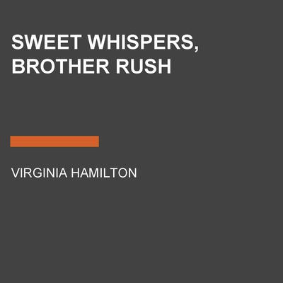 Sweet Whispers, Brother Rush Audiobook, by Virginia Hamilton