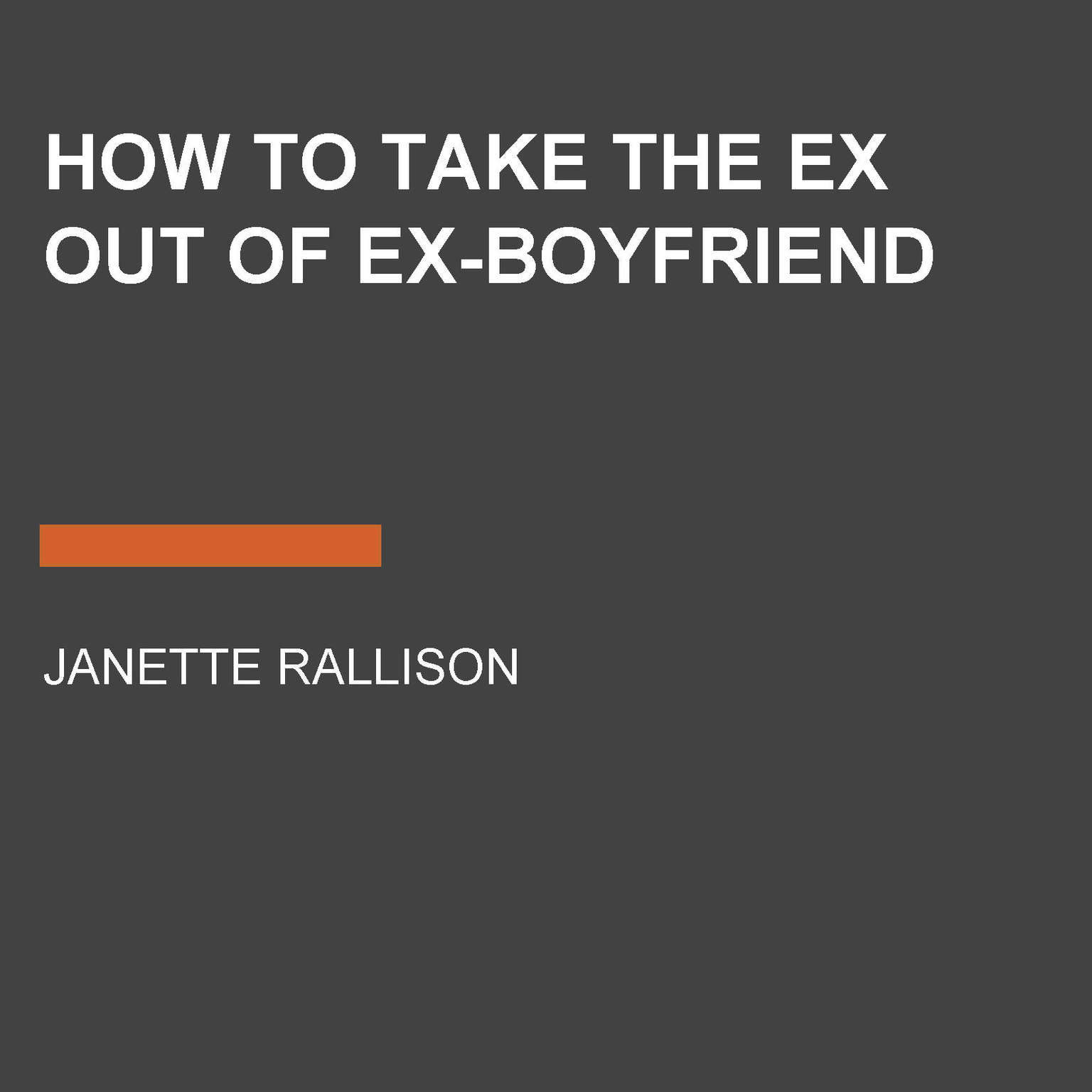 Printable How to Take the Ex Out of Ex-Boyfriend Audiobook Cover Art