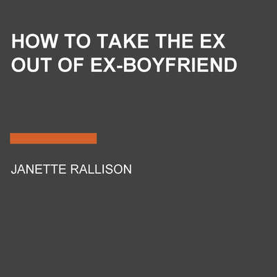 How to Take the Ex Out of Ex-Boyfriend Audiobook, by Janette Rallison