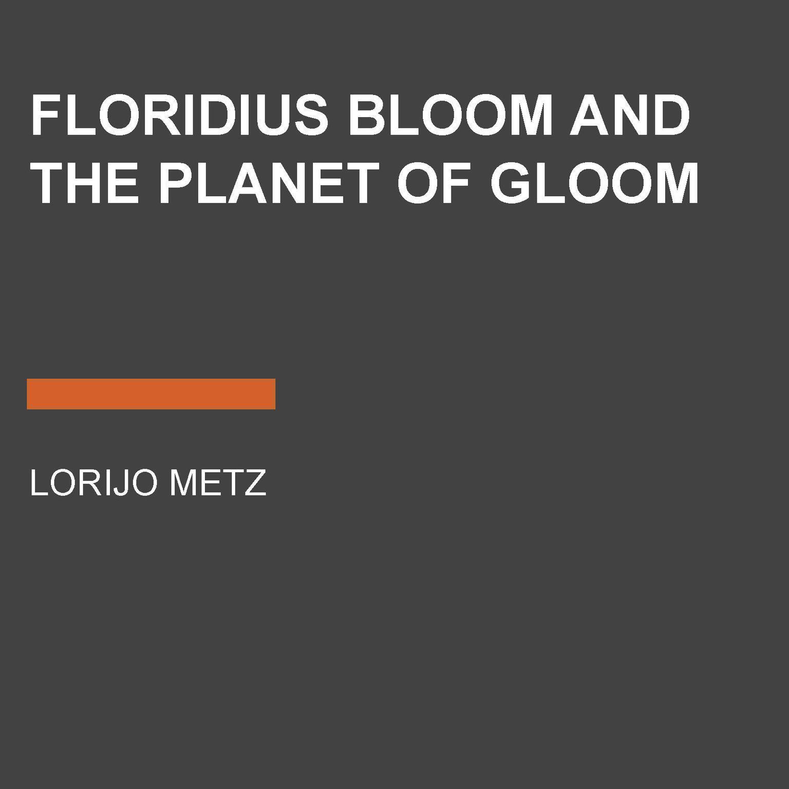 Floridius Bloom and The Planet of Gloom Audiobook, by Lorijo Metz