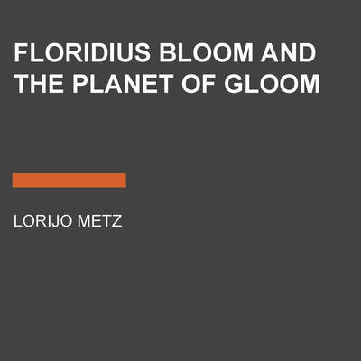 Floridius Bloom and The Planet of Gloom Audiobook, by Lorijo Metz