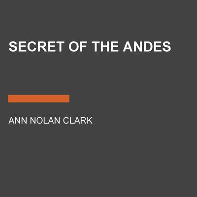 Secret of the Andes Audiobook, by Ann Nolan Clark
