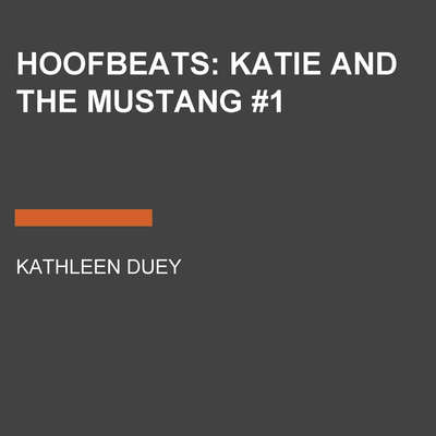 Hoofbeats: Katie and the Mustang #1 Audiobook, by Kathleen Duey