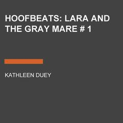 Hoofbeats: Lara and the Gray Mare # 1 Audiobook, by Kathleen Duey
