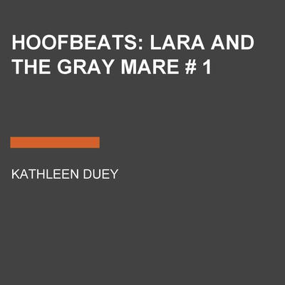 Hoofbeats: Lara and the Gray Mare # 1 Audiobook, by