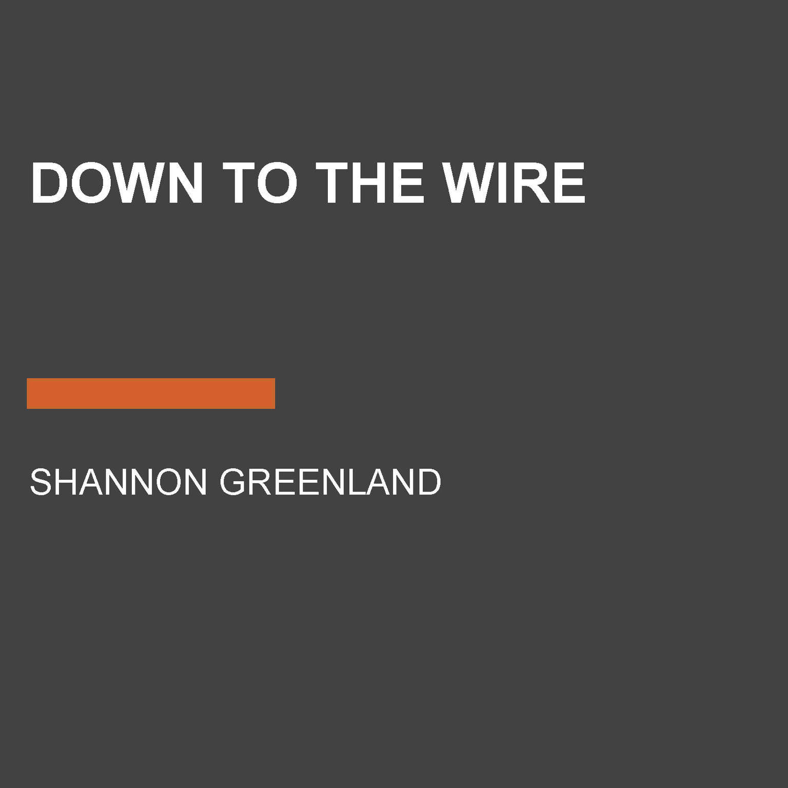 Down to the Wire Audiobook, by Shannon Greenland