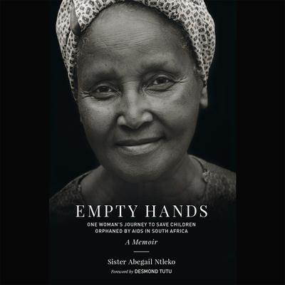 Empty Hands, A Memoir: One Womans Journey to Save Children Orphaned by AIDS in South Africa Audiobook, by Sister Abegail Ntleko