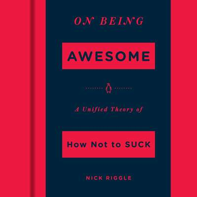On Being Awesome: A Unified Theory of How Not to Suck Audiobook, by Nick Riggle