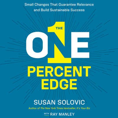 The One-Percent Edge: Small Changes That Guarantee Relevance and Build Sustainable Success Audiobook, by Susan Solovic