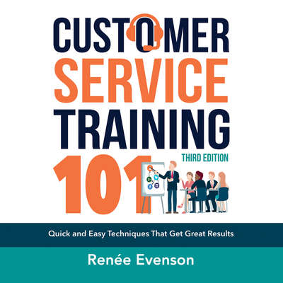 Customer Service Training 101: Quick and Easy Techniques That Get Great Results, Third Edition Audiobook, by Renée Evenson