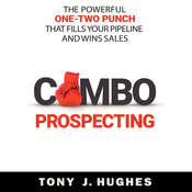 Combo Prospecting: The Powerful One-Two Punch That Fills Your Pipeline and Wins Sales Audiobook, by Tony J. Hughes