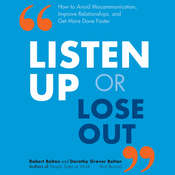 Listen Up or Lose Out: How to Avoid Miscommunication, Improve Relationships, and Get More Done Faster Audiobook, by Dorothy Grover Bolton, Robert Bolton