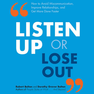 Listen Up or Lose Out: How to Avoid Miscommunication, Improve Relationships, and Get More Done Faster Audiobook, by Dorothy Grover Bolton
